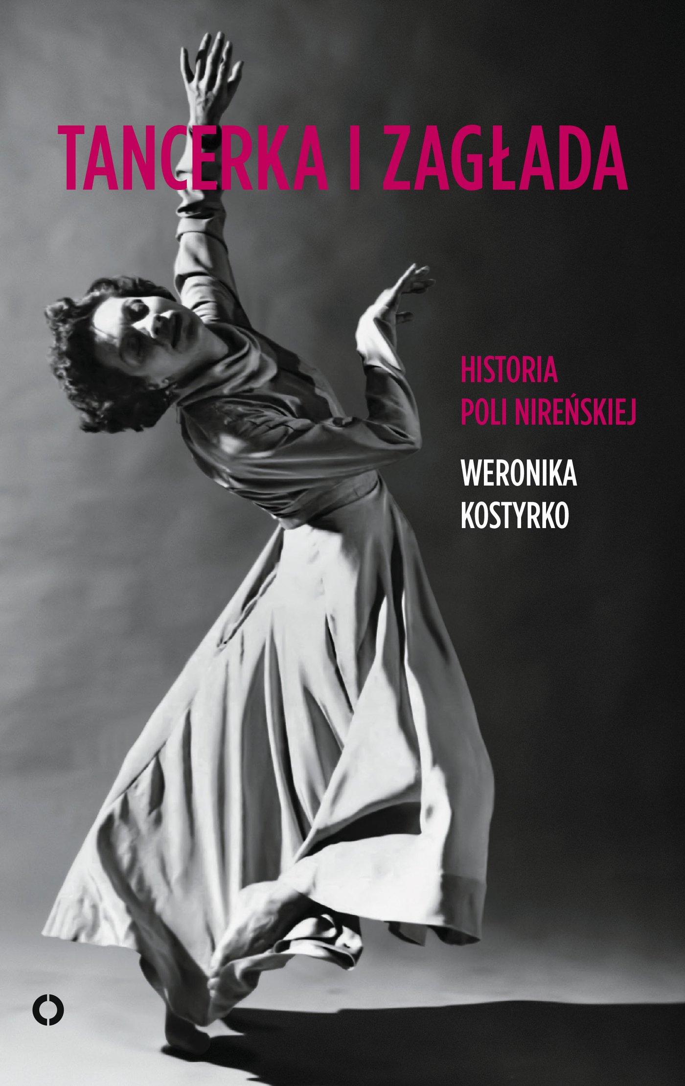 Tancerka i zagłada. Historia Poli Nireńskiej - Ebook (Książka na Kindle) do pobrania w formacie MOBI