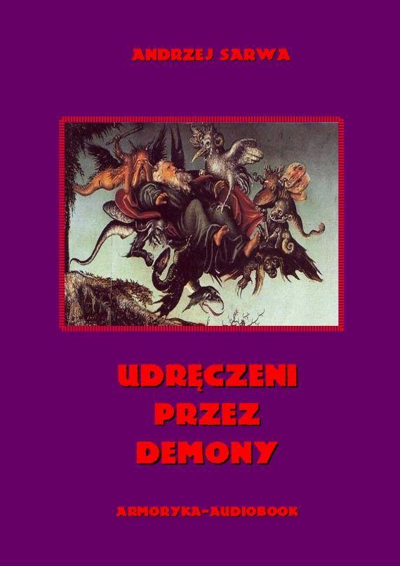 Udręczeni przez demony. Opowieści o szatańskim zniewoleniu - Audiobook (Książka audio MP3) do pobrania w całości w archiwum ZIP