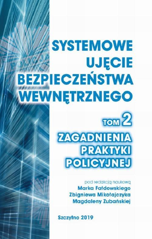 Systemowe ujęcie bezpieczeństwa wewnętrznego. Zagadnienia praktyki policyjnej, t. 2 - Ebook (Książka PDF) do pobrania w formacie PDF