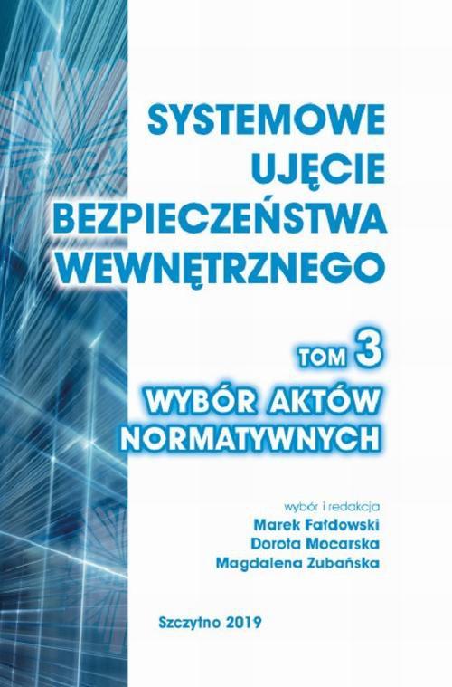 Systemowe ujęcie bezpieczeństwa wewnętrznego. Wybór aktów normatywnych, t. 3 - Ebook (Książka PDF) do pobrania w formacie PDF