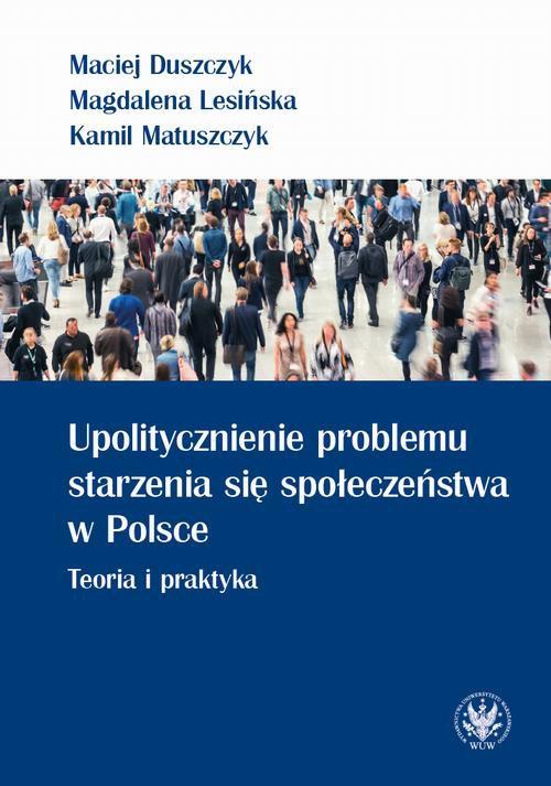 Upolitycznienie problemu starzenia się społeczeństwa w Polsce - Ebook (Książka PDF) do pobrania w formacie PDF