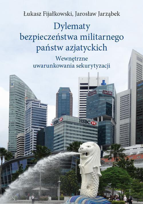 Dylematy bezpieczeństwa militarnego państw azjatyckich - Ebook (Książka PDF) do pobrania w formacie PDF