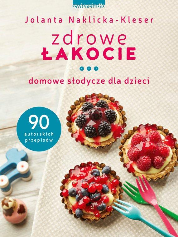 Zdrowe łakocie. Domowe słodycze dla dzieci - Ebook (Książka EPUB) do pobrania w formacie EPUB