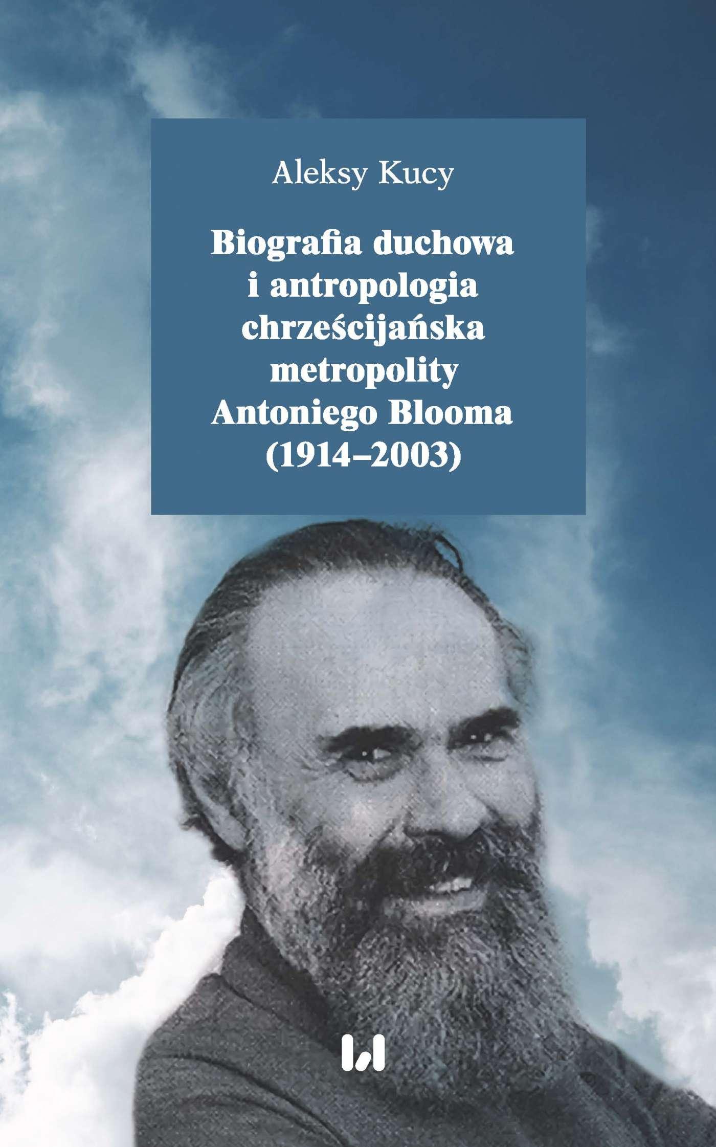 Biografia duchowa i antropologia chrześcijańska metropolity Antoniego Blooma (1914–2003). Wydanie drugie poprawione i uzupełnione - Ebook (Książka PDF) do pobrania w formacie PDF