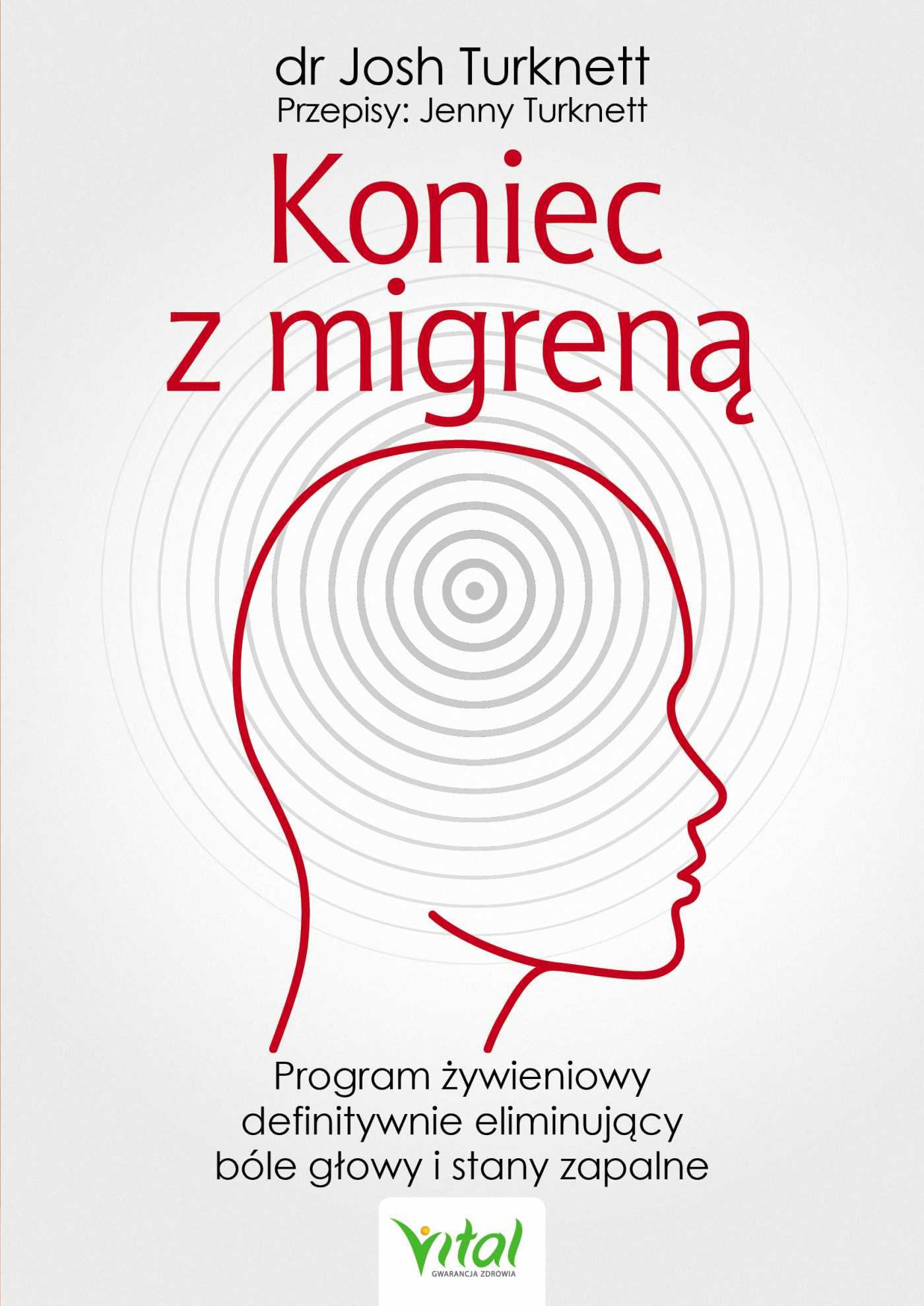 Koniec z migreną. Program żywieniowy definitywnie eliminujący bóle głowy i stany zapalne - Ebook (Książka PDF) do pobrania w formacie PDF