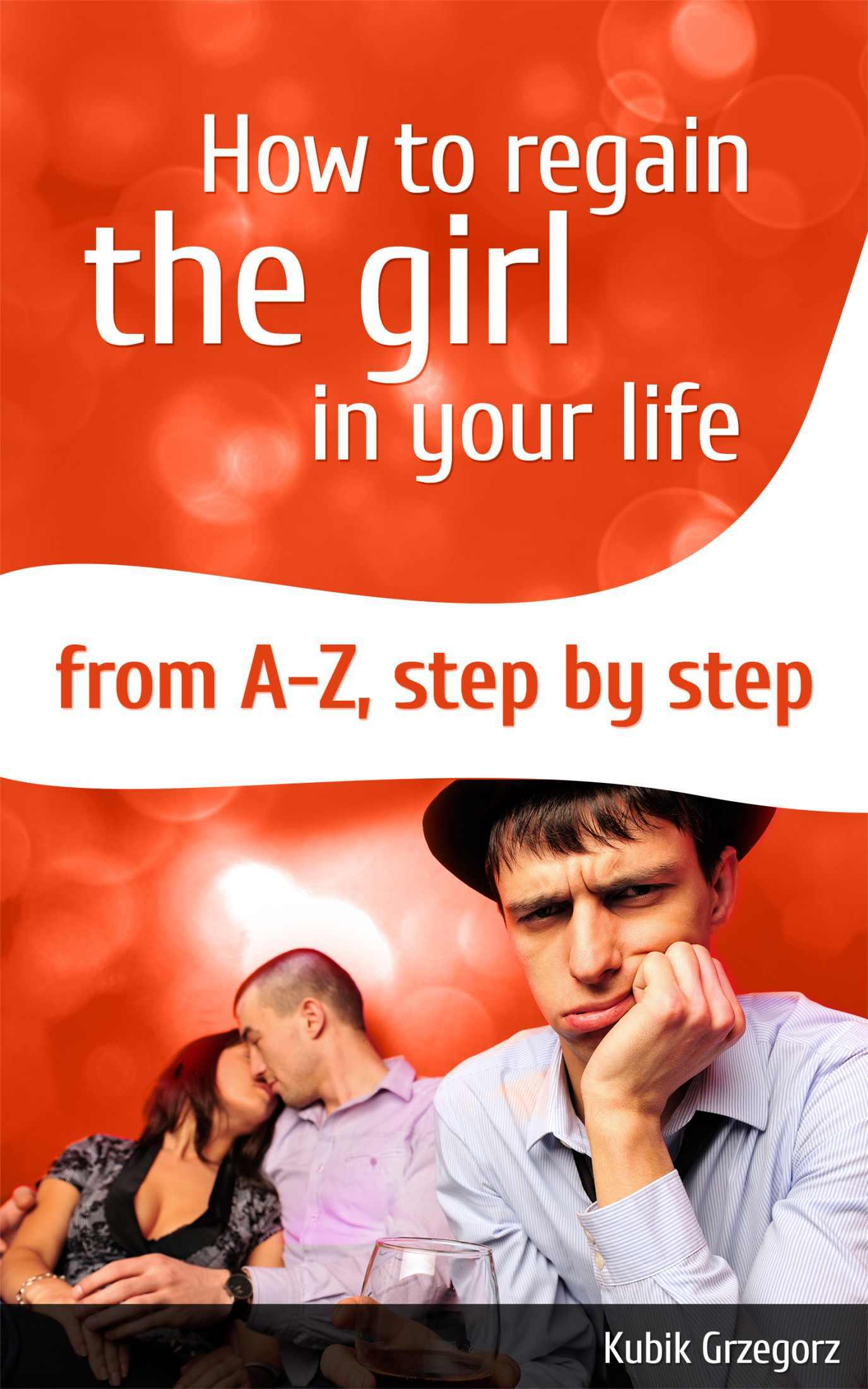 How To Regain The Girl In Your Life From A-Z,Step by Step - Ebook (Książka PDF) do pobrania w formacie PDF