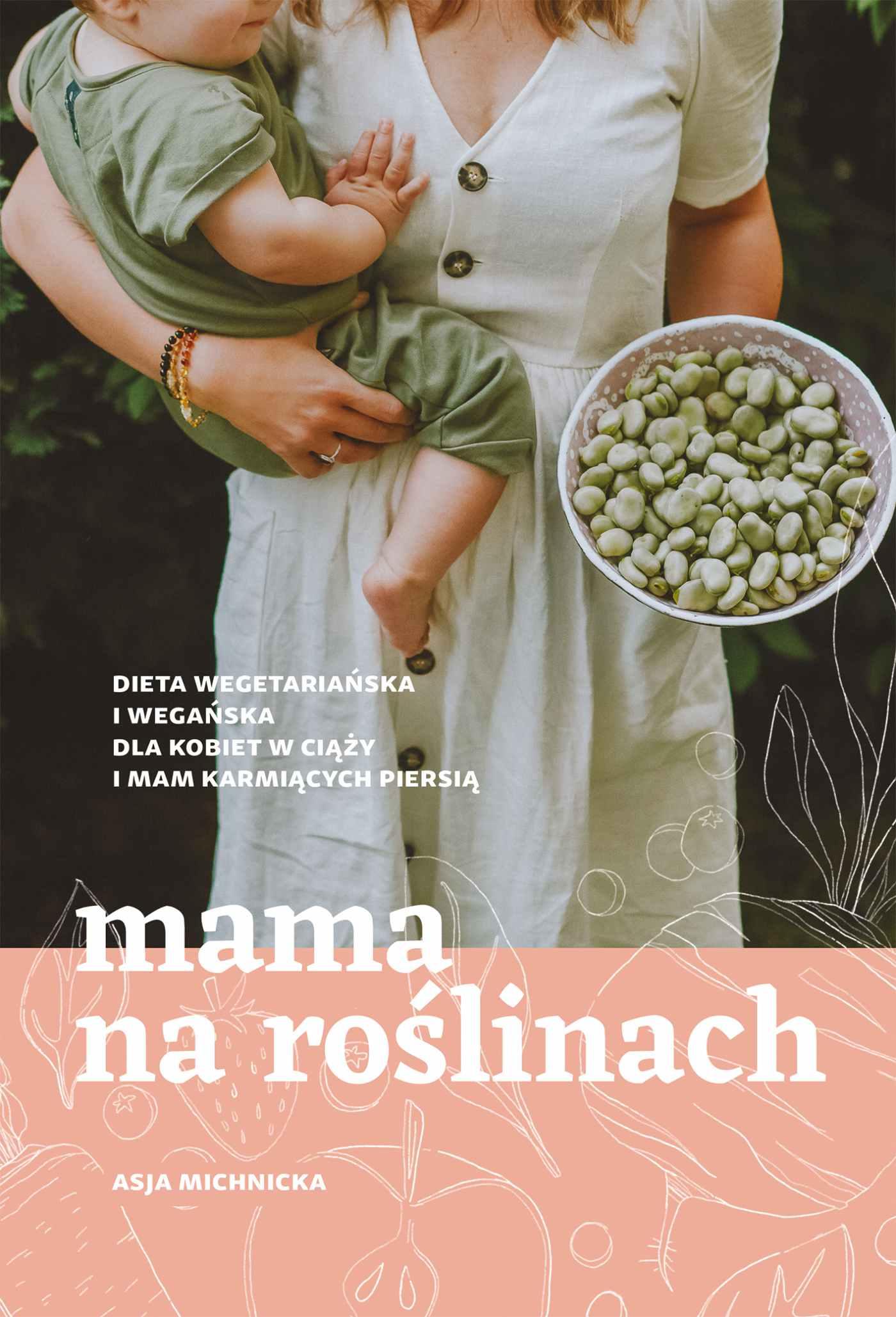 Mama na roślinach. Dieta wegetariańska i wegańska dla kobiet w ciąży i mam karmiących piersią - Ebook (Książka na Kindle) do pobrania w formacie MOBI
