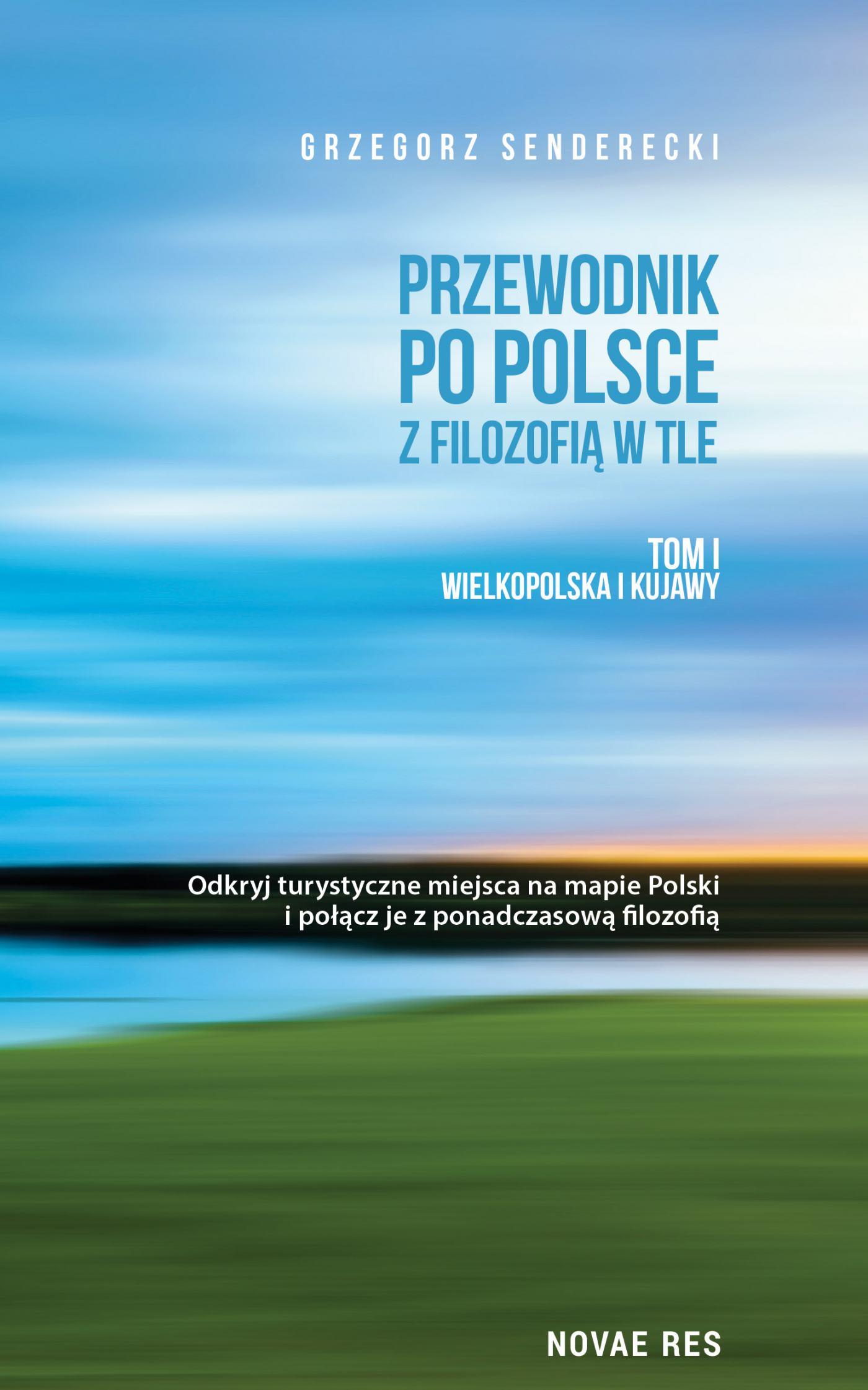 Przewodnik po Polsce z filozofią w tle. Tom I Wielkopolska i Kujawy - Ebook (Książka EPUB) do pobrania w formacie EPUB