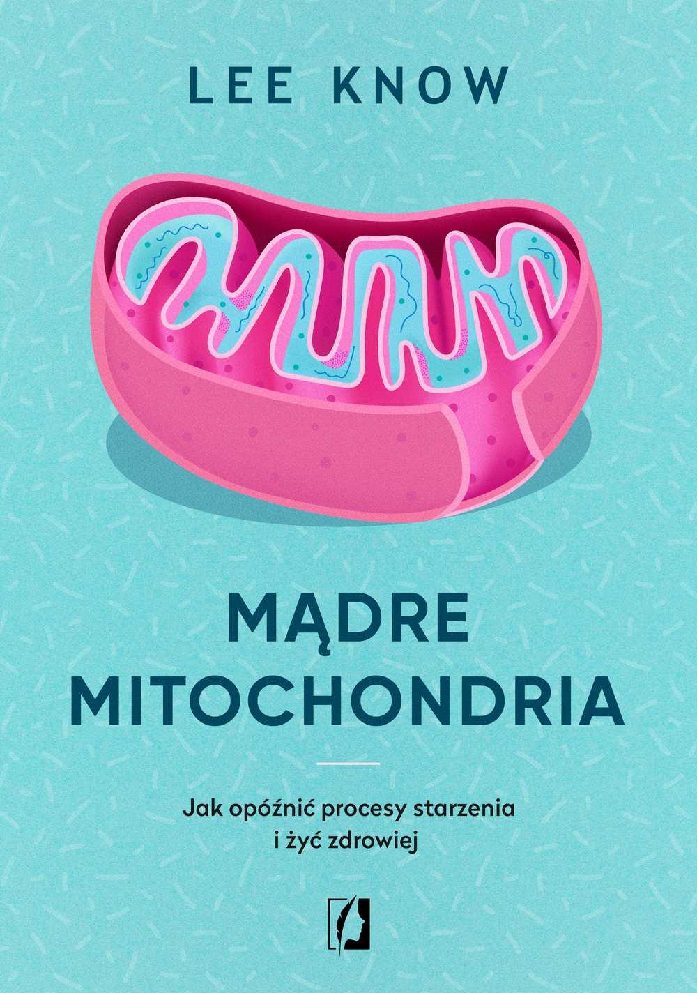 Mądre mitochondria. Jak opóźnić procesy starzenia i żyć zdrowiej - Ebook (Książka na Kindle) do pobrania w formacie MOBI
