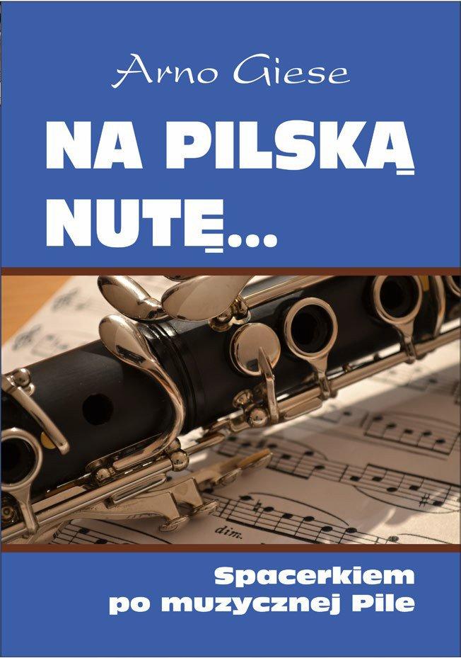 Na pilską nutę... Spacerkiem po muzycznej Pile - Ebook (Książka na Kindle) do pobrania w formacie MOBI