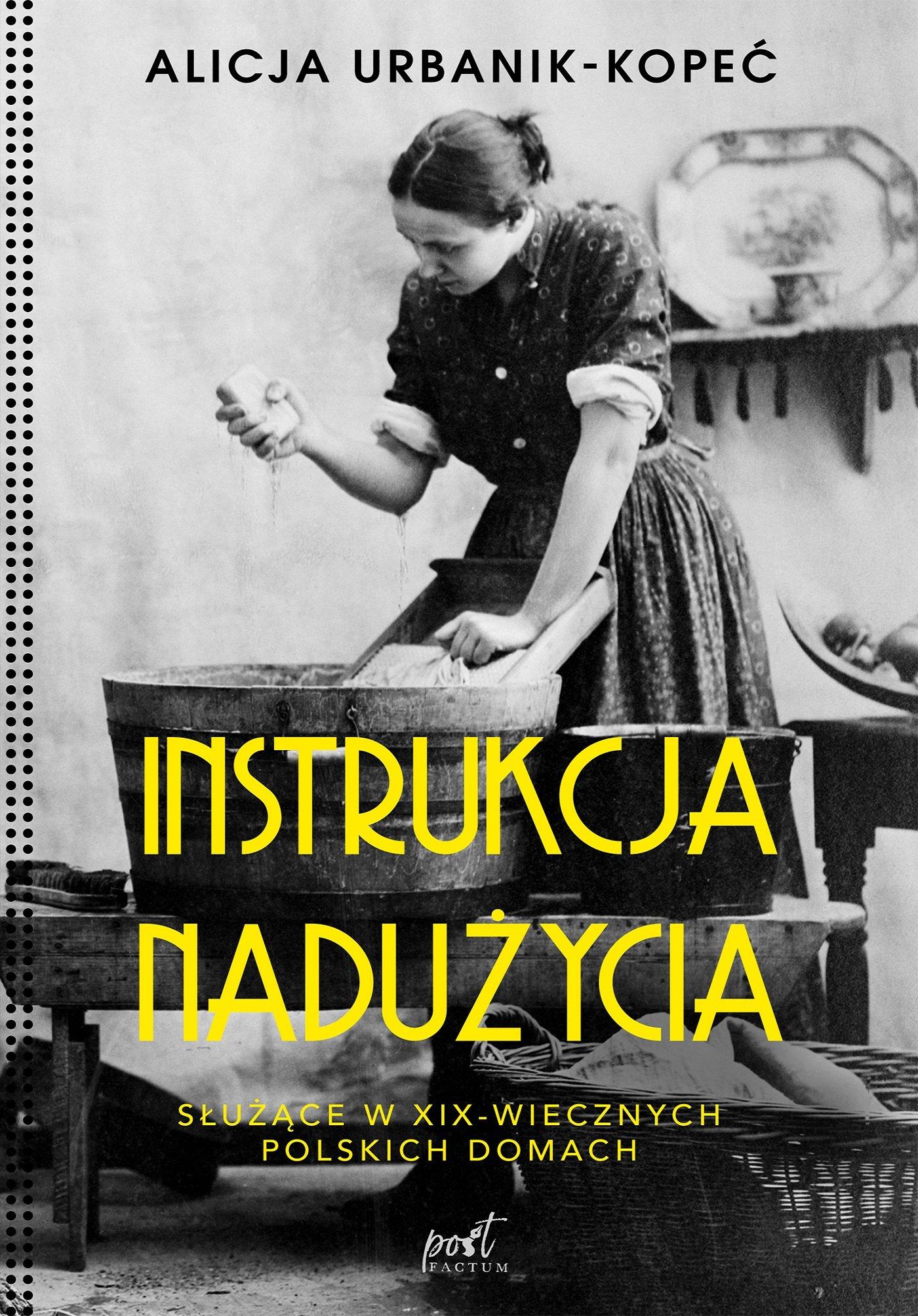 Instrukcja nadużycia. Instrukcja nadużycia. Służące w XIX-wiecznych polskich domach - Ebook (Książka EPUB) do pobrania w formacie EPUB