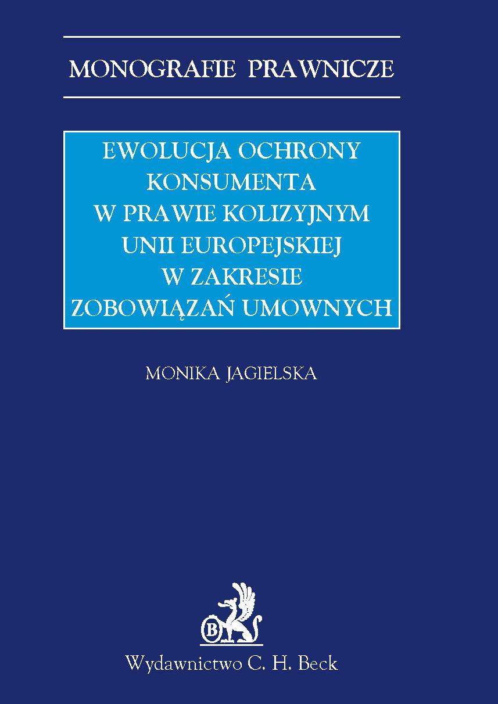 Ewolucja ochrony konsumenta w prawie kolizyjnym Unii Europejskiej w zakresie zobowiązań umownych - Ebook (Książka PDF) do pobrania w formacie PDF