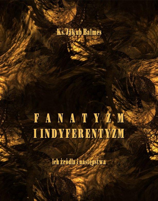 Fanatyzm i indyferentyzm – ich źródła i następstwa