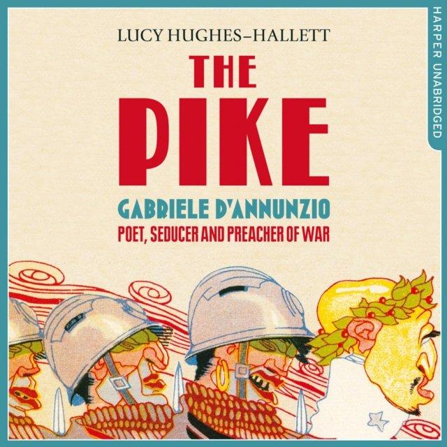 Pike: Gabriele d'Annunzio, Poet, Seducer and Preacher of War - Audiobook (Książka audio MP3) do pobrania w całości w archiwum ZIP