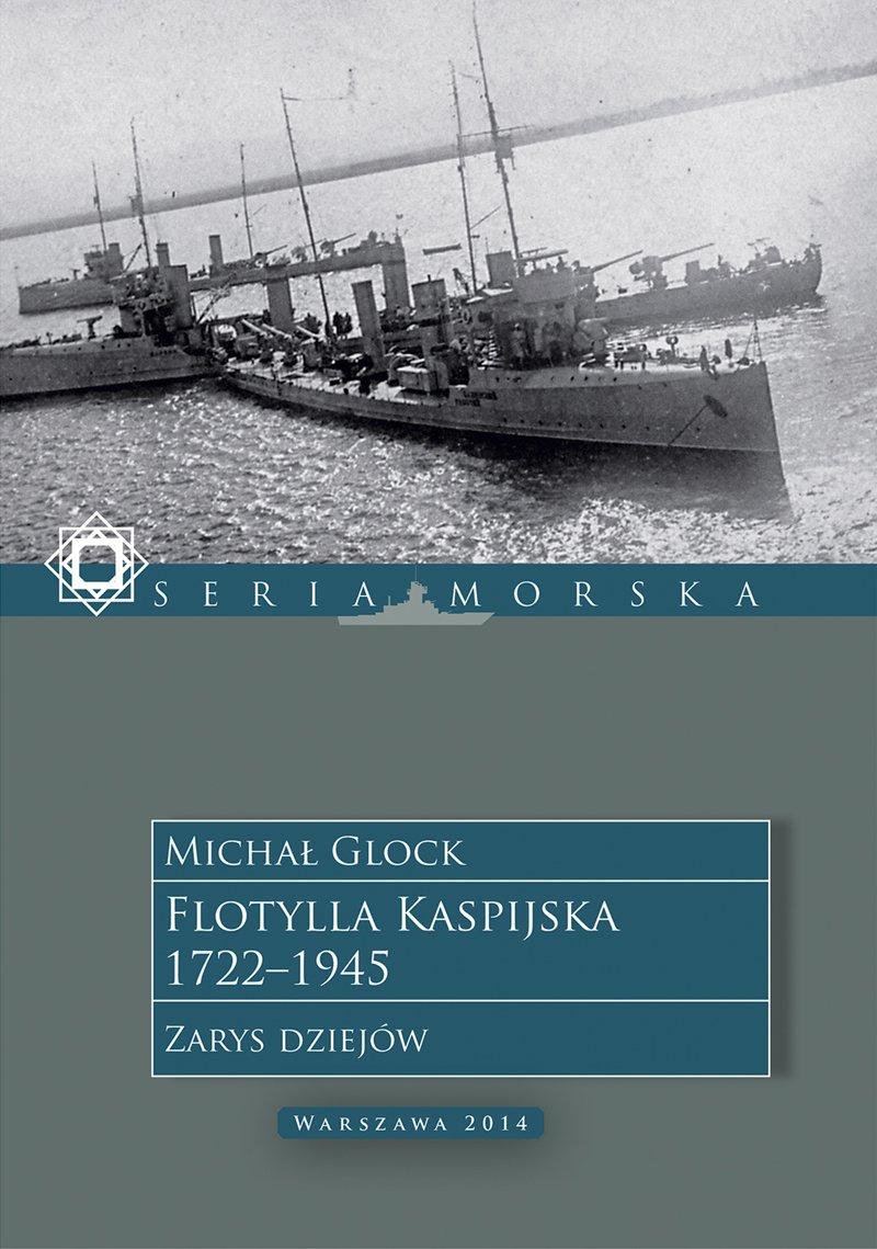 Flotylla Kaspijska 1722–1945. Zarys dziejów - Ebook (Książka EPUB) do pobrania w formacie EPUB