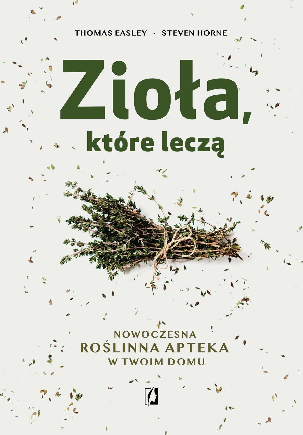 Zioła, które leczą. Nowoczesna roślinna apteka w twoim domu - Ebook (Książka EPUB) do pobrania w formacie EPUB