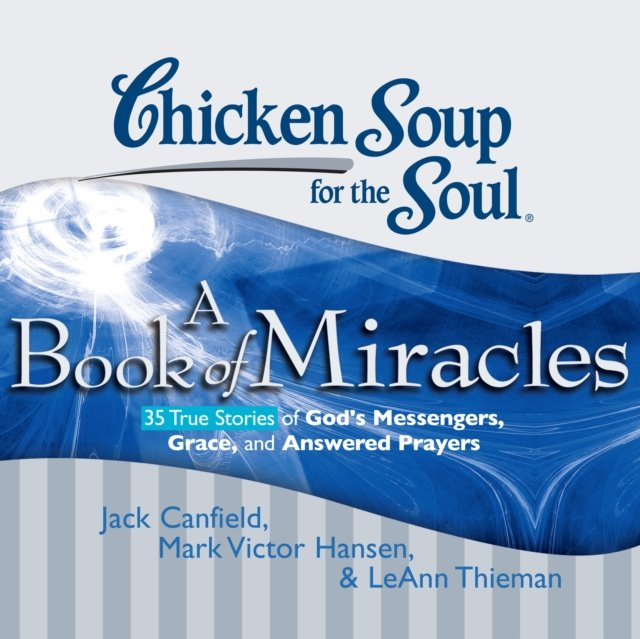 Chicken Soup for the Soul: A Book of Miracles - 35 True Stories of God's Messengers, Grace, and Answered Prayers - Audiobook (Książka audio MP3) do pobrania w całości w archiwum ZIP