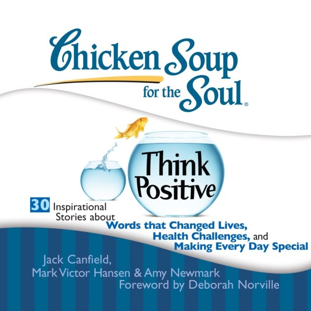 Chicken Soup for the Soul: Think Positive - 30 Inspirational Stories about Words that Changed Lives, Health Challenges, and Making Every Day Special - Audiobook (Książka audio MP3) do pobrania w całości w archiwum ZIP