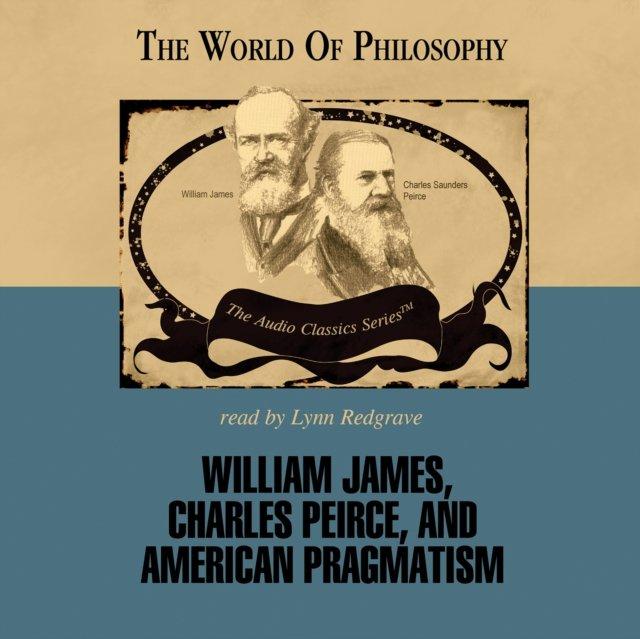 William James, Charles Peirce, and American Pragmatism - Audiobook (Książka audio MP3) do pobrania w całości w archiwum ZIP