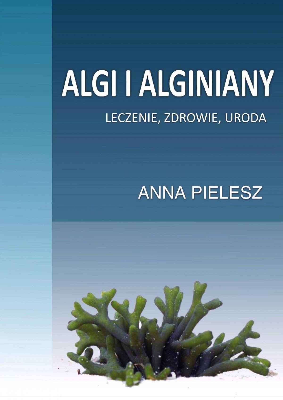 Algi i alginiany. Leczenie, zdrowie, uroda - Ebook (Książka PDF) do pobrania w formacie PDF