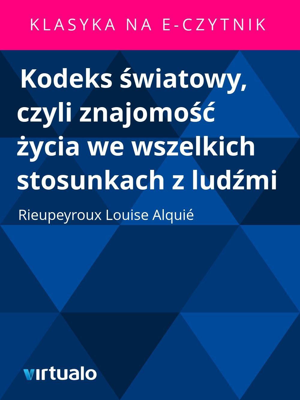 Kodeks światowy, czyli znajomość życia we wszelkich stosunkach z ludźmi - Ebook (Książka EPUB) do pobrania w formacie EPUB
