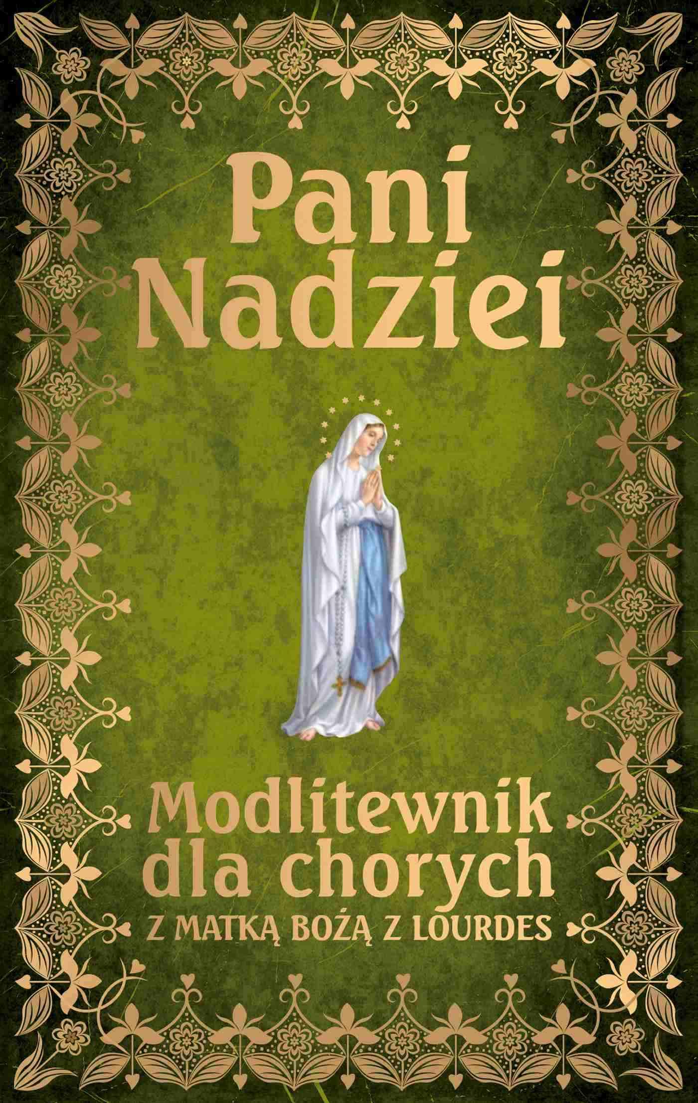 Pani Nadziei. Modlitewnik dla chorych z Matką Bożą z Lourdes - Ebook (Książka EPUB) do pobrania w formacie EPUB