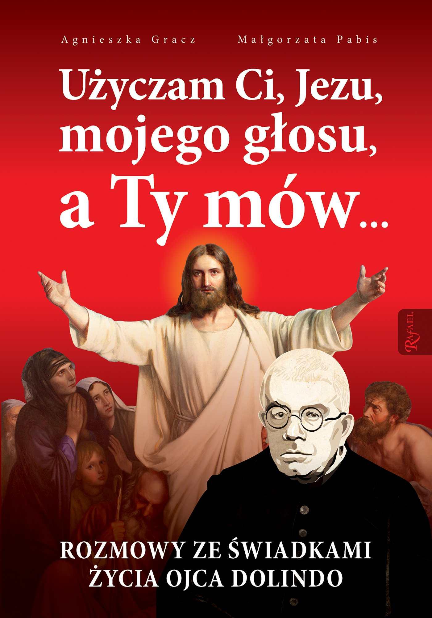 Użyczam Ci, Jezu, mojego głosu, a Ty mów... Rozmowy ze świadkami życia ojca Dolindo