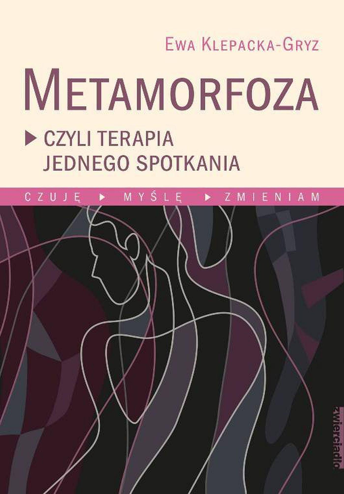 Metamorfoza, czyli terapia jednego spotkania Czuję, myślę, zmieniam. - Ebook (Książka EPUB) do pobrania w formacie EPUB