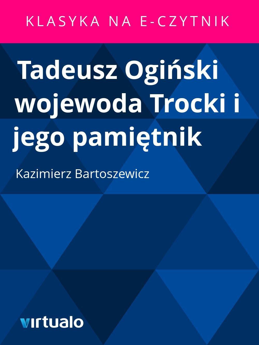 Tadeusz Ogiński wojewoda Trocki i jego pamiętnik - Ebook (Książka EPUB) do pobrania w formacie EPUB