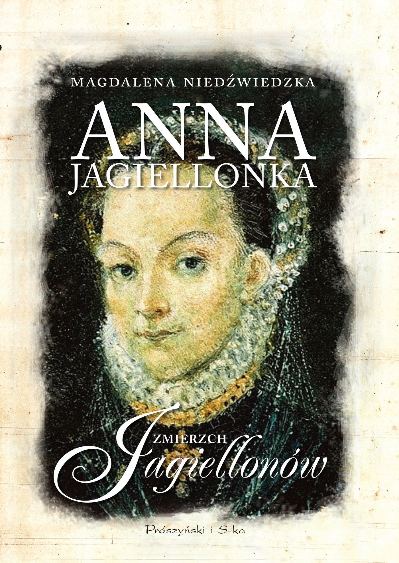 Anna Jagiellonka. Zmierzch Jagiellonów - Ebook (Książka na Kindle) do pobrania w formacie MOBI