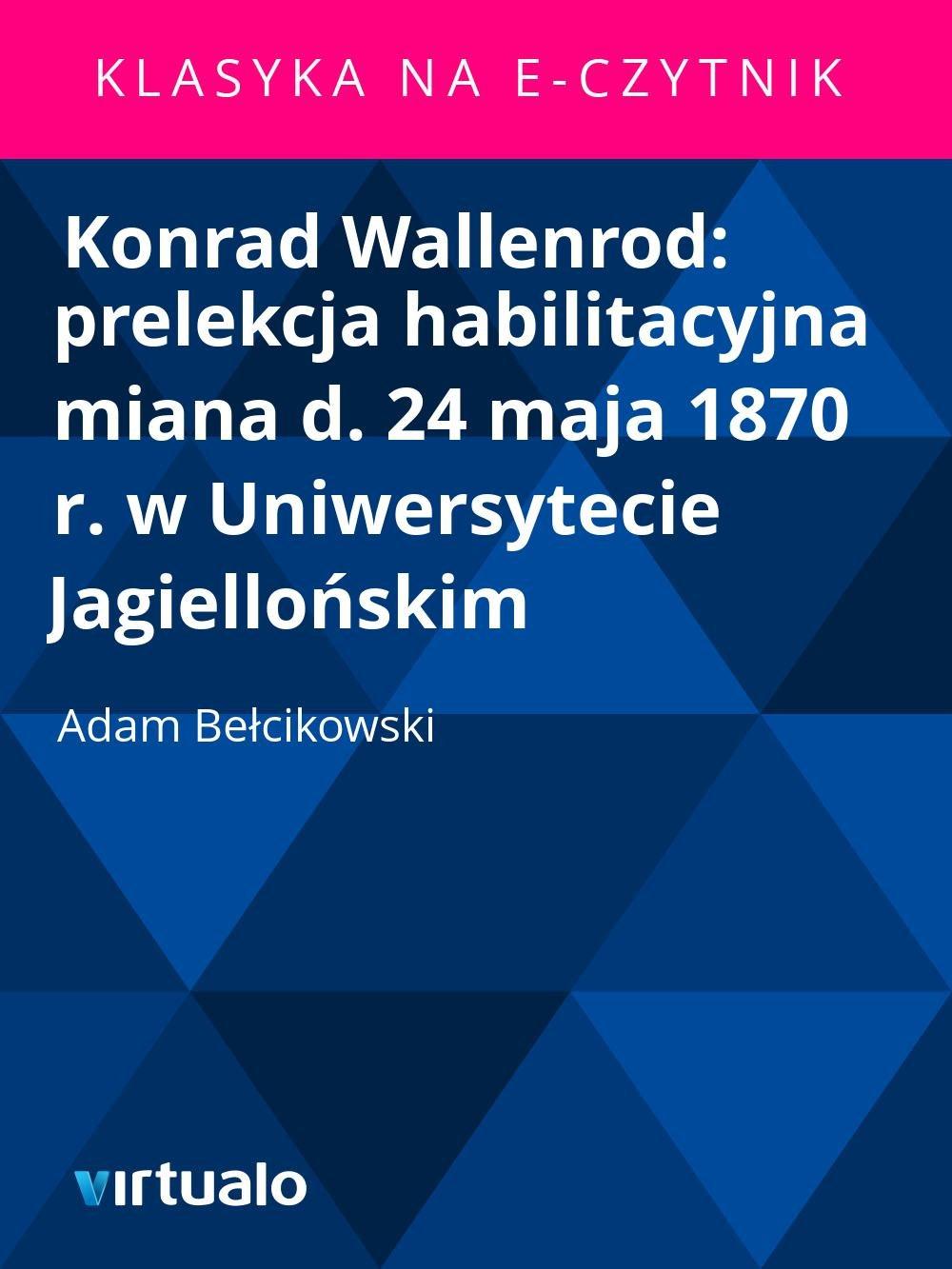 Konrad Wallenrod: prelekcja habilitacyjna miana d. 24 maja 1870 r. wUniwersytecie Jagiellońskim - Ebook (Książka EPUB) do pobrania w formacie EPUB
