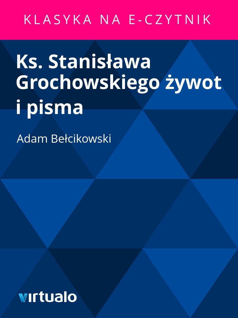 Ks. Stanisława Grochowskiego żywot i pisma - Ebook (Książka EPUB) do pobrania w formacie EPUB