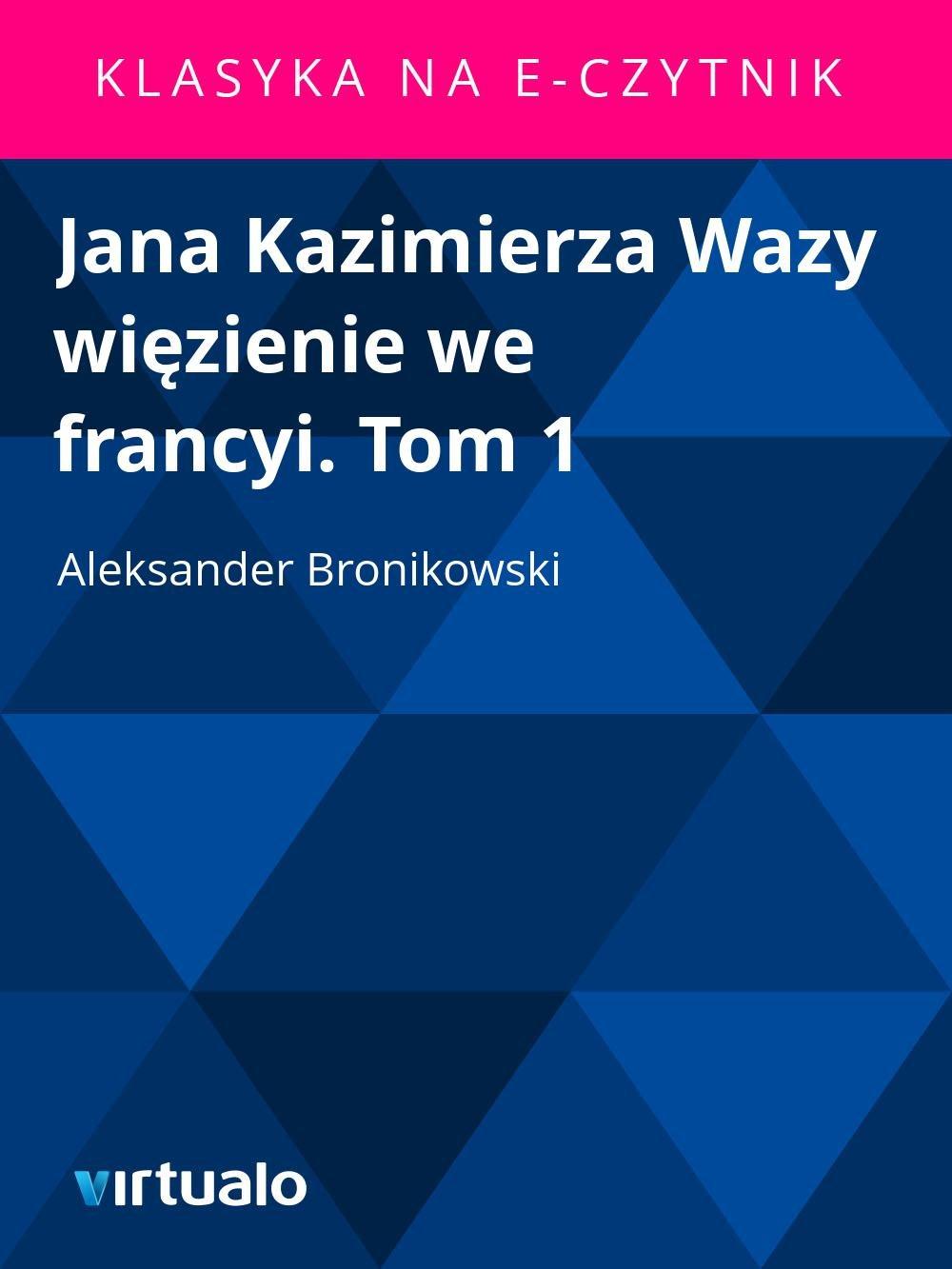 Jana Kazimierza Wazy więzienie we francyi. Tom 1 - Ebook (Książka EPUB) do pobrania w formacie EPUB