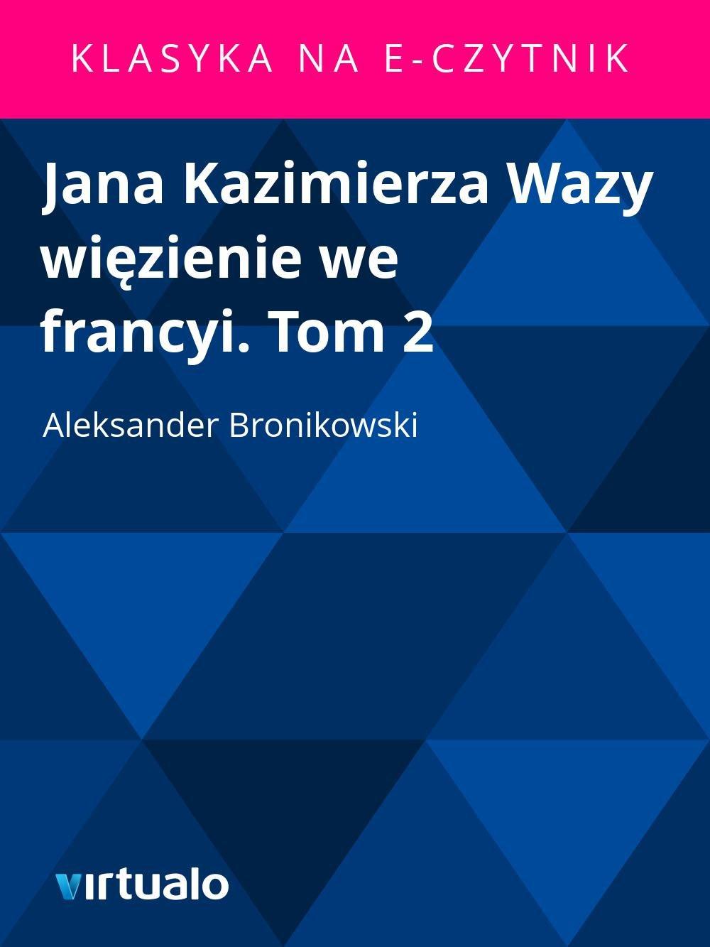 Jana Kazimierza Wazy więzienie we francyi. Tom 2 - Ebook (Książka EPUB) do pobrania w formacie EPUB