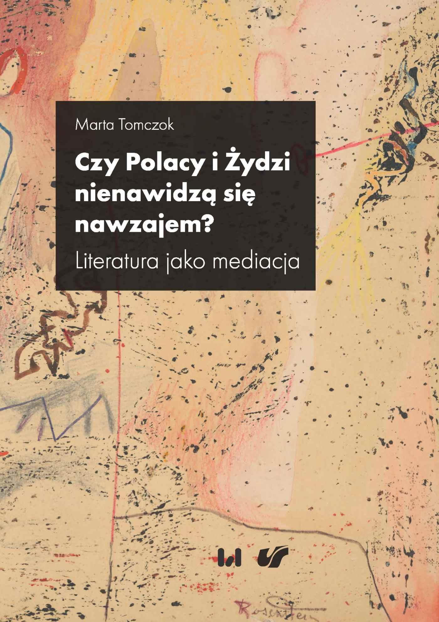 Czy Polacy i Żydzi nienawidzą się nawzajem? Literatura jako mediacja - Ebook (Książka EPUB) do pobrania w formacie EPUB