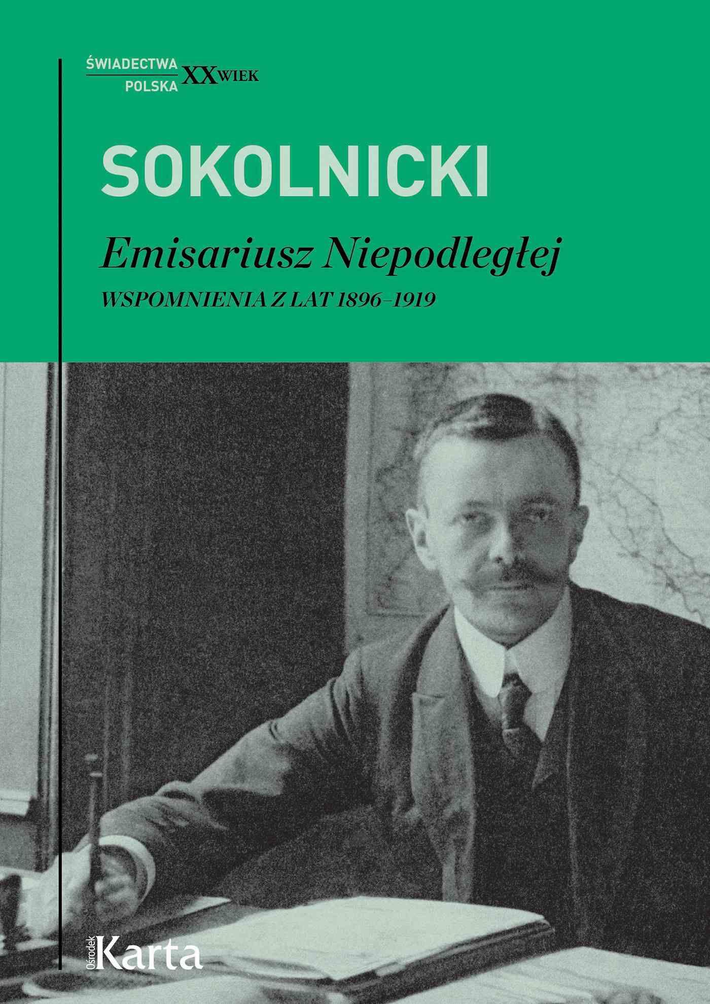 Emisariusz Niepodległej. Wspomnienia z lat 1896–1919 - Ebook (Książka EPUB) do pobrania w formacie EPUB