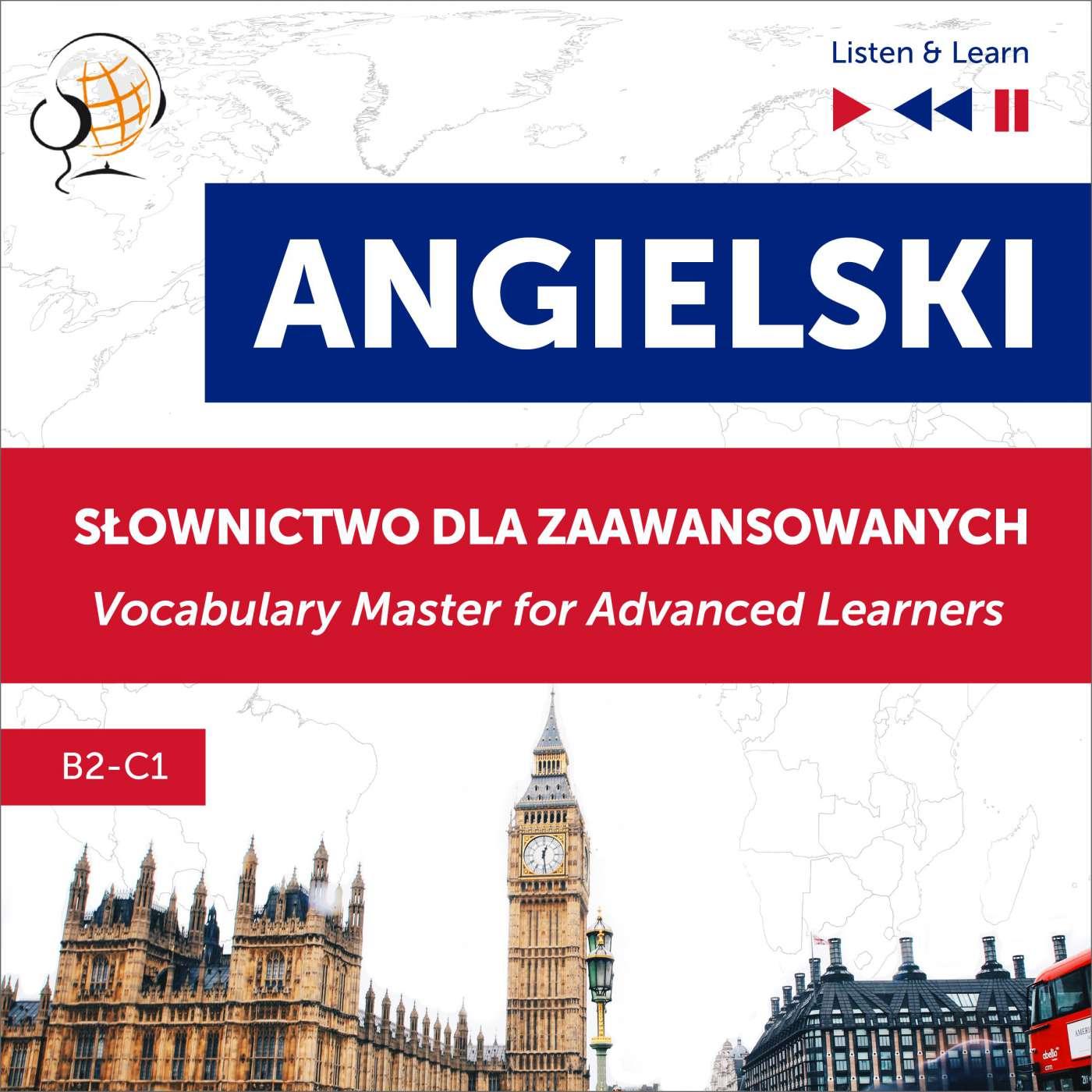 Angielski. Słownictwo dla zaawansowanych: English Vocabulary Master for Advanced Learners (Słuchaj i Ucz się – Poziom B2-C1) - Audiobook (Książka audio MP3) do pobrania w całości w archiwum ZIP