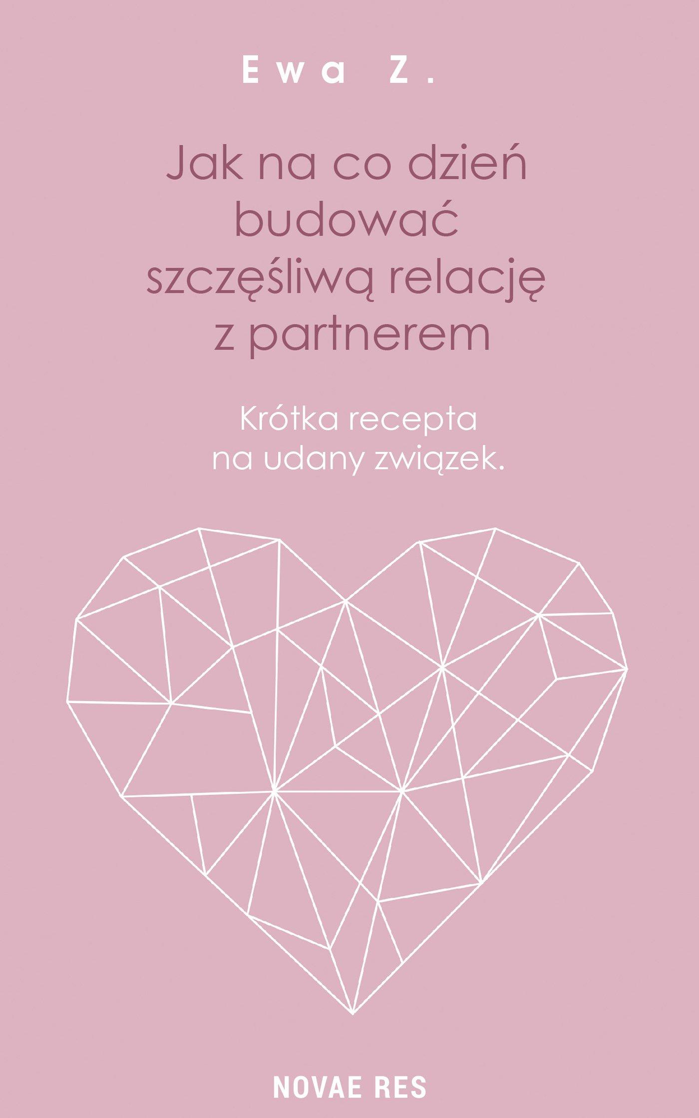 Jak na co dzień budować szczęśliwą relację z partnerem. Krótka recepta na udany związek - Ebook (Książka EPUB) do pobrania w formacie EPUB