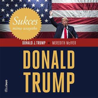 Sukces mimo wszystko. Donald Trump - Audiobook (Książka audio MP3) do pobrania w całości w archiwum ZIP