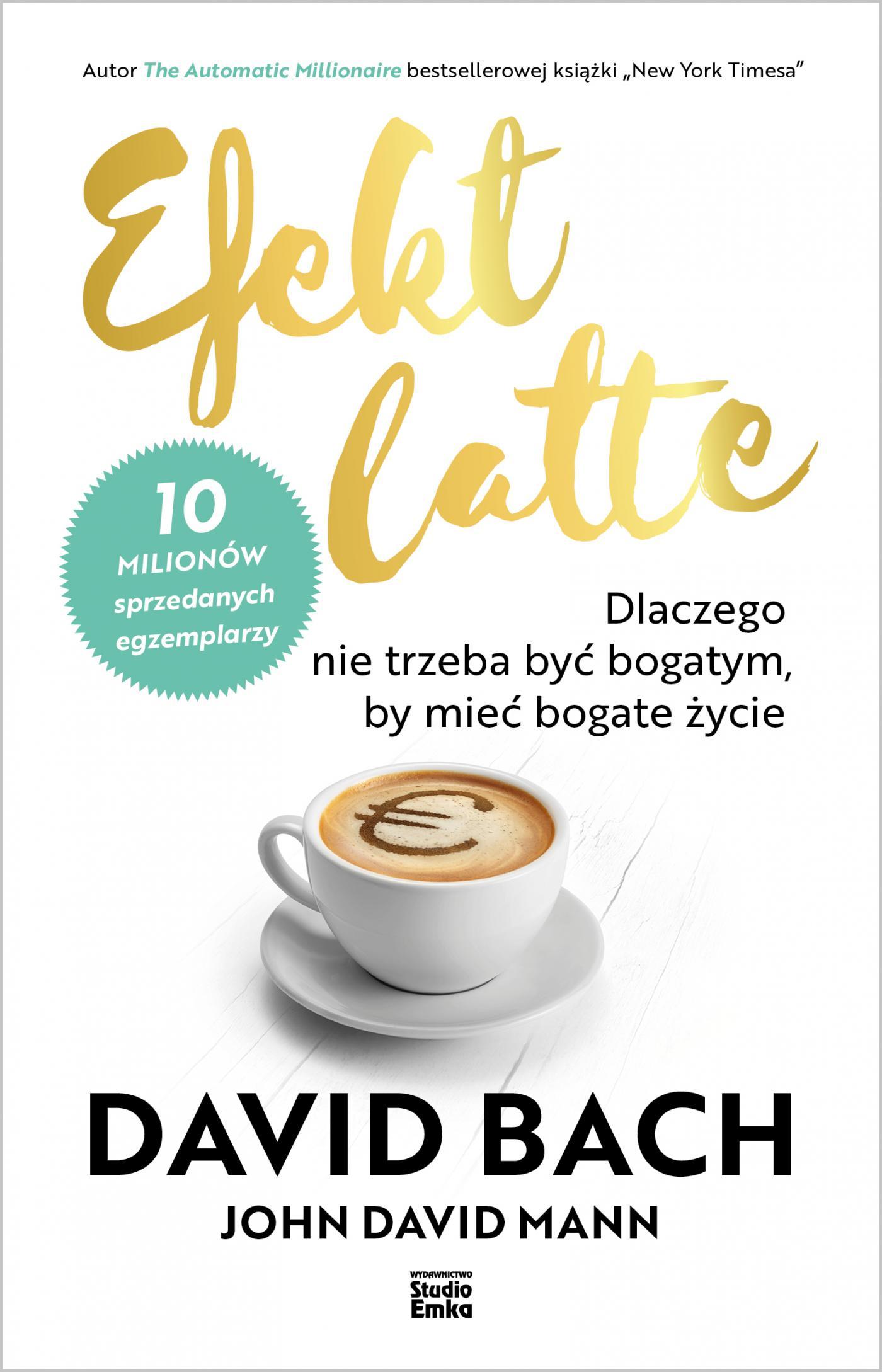 Efekt latte. Dlaczego nie trzeba być bogatym, by mieć bogate życie - Ebook (Książka EPUB) do pobrania w formacie EPUB