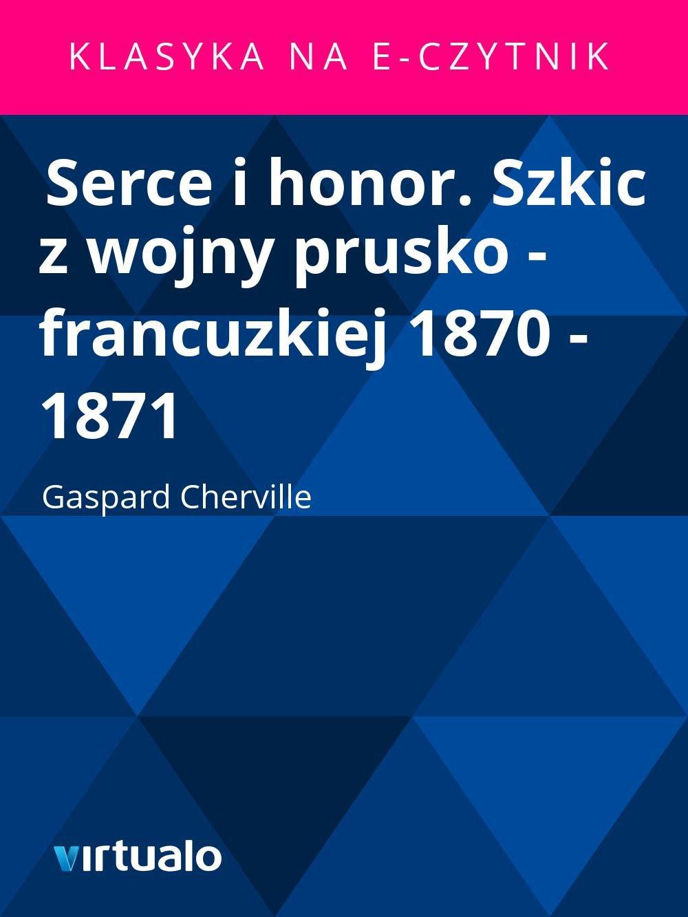 Serce i honor. Szkic z wojny prusko - francuzkiej 1870 - 1871 - Ebook (Książka EPUB) do pobrania w formacie EPUB