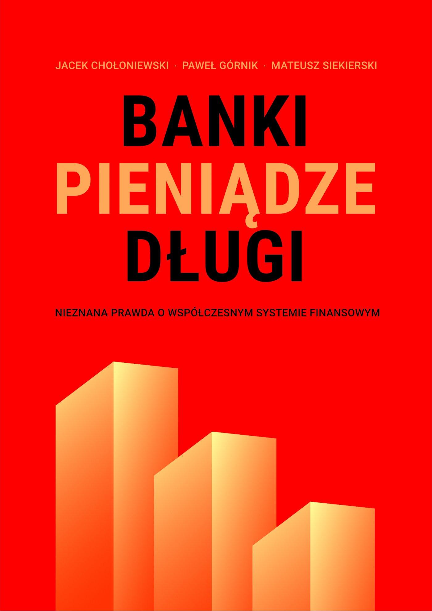 Banki, pieniądze, długi. Nieznana prawda o współczesnym systemie finansowym - Ebook (Książka EPUB) do pobrania w formacie EPUB