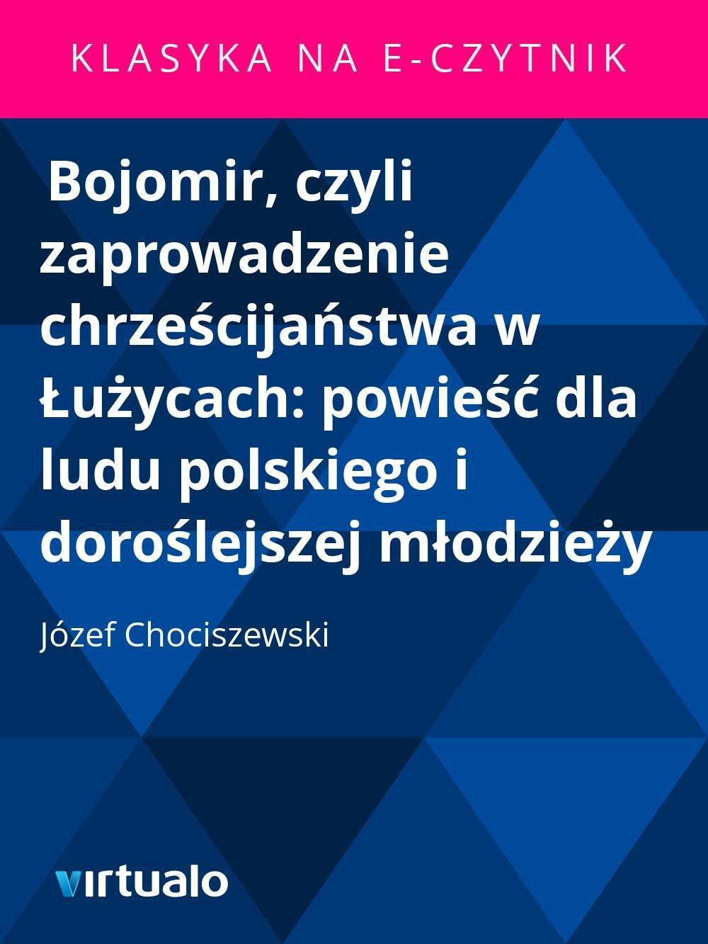 Bojomir, czyli zaprowadzenie chrześcijaństwa w Łużycach: powieść dla ludu polskiego i doroślejszej młodzieży - Ebook (Książka EPUB) do pobrania w formacie EPUB