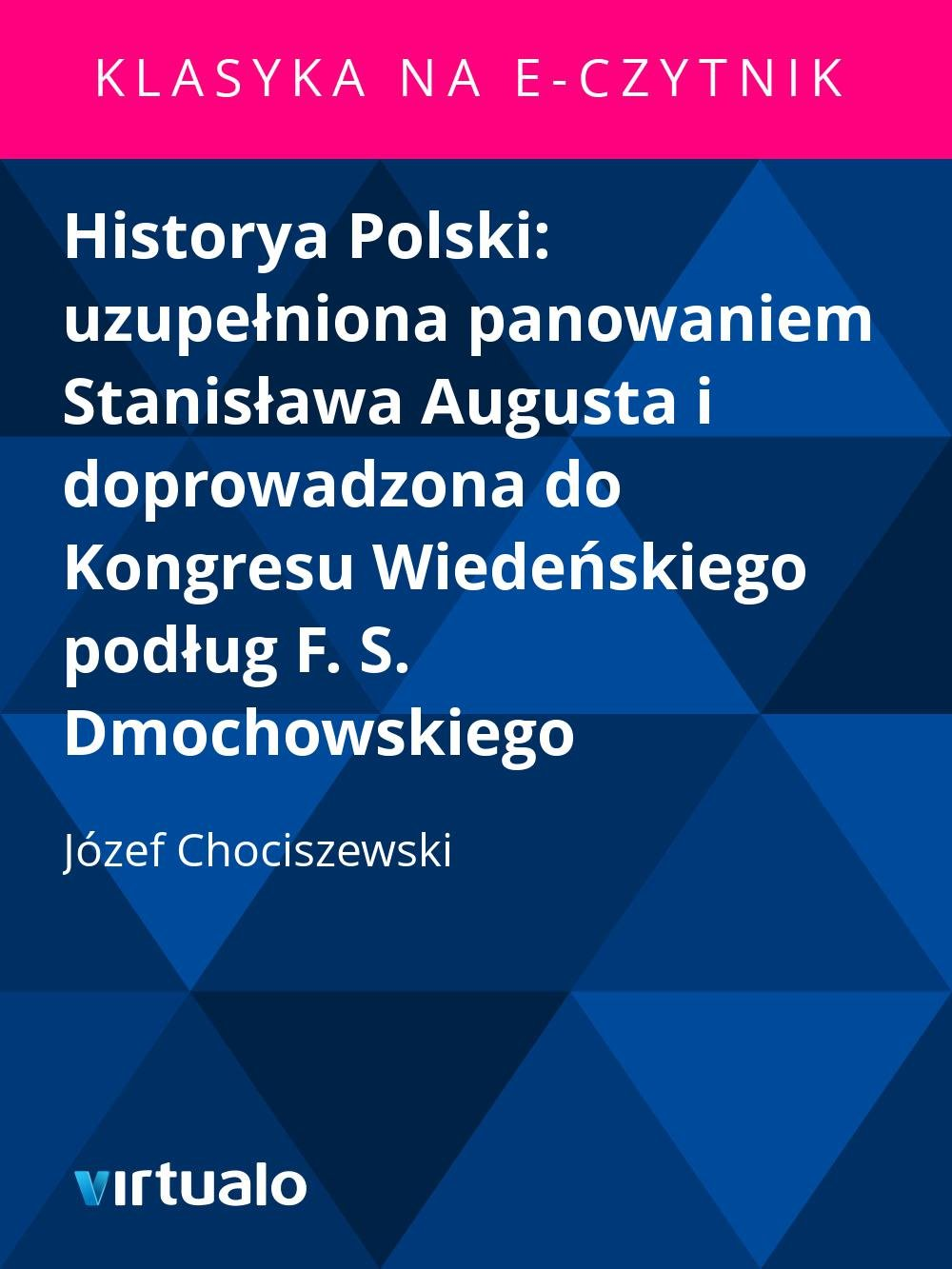 Historya Polski: uzupełniona panowaniem Stanisława Augusta i doprowadzona do Kongresu Wiedeńskiego podług F. S. Dmochowskiego - Ebook (Książka EPUB) do pobrania w formacie EPUB