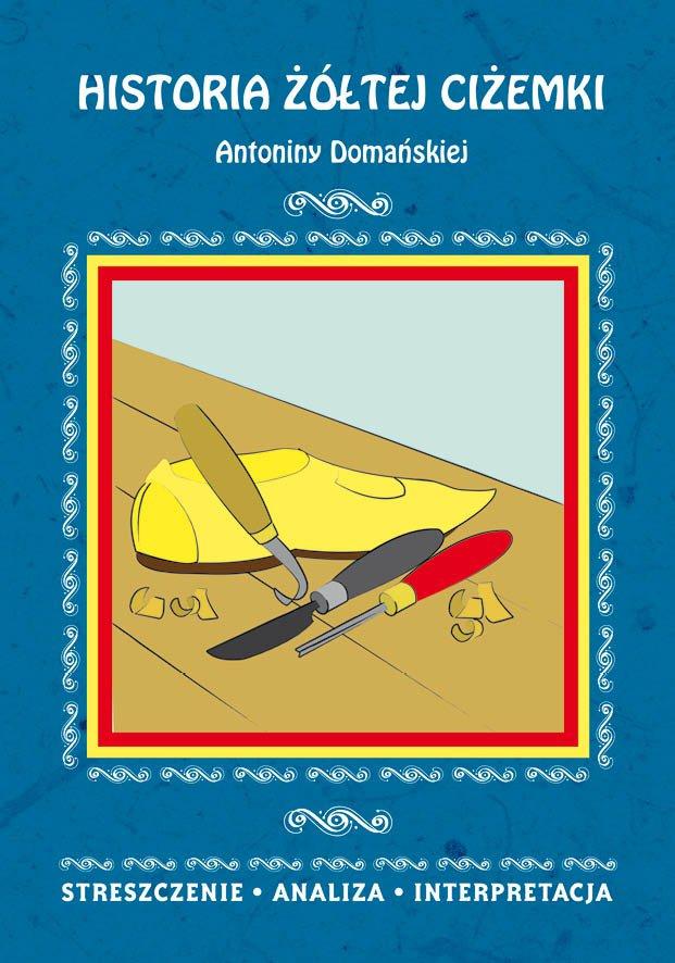 Historia żółtej ciżemki Antoniny Domańskiej. Streszczenie, analiza, interpretacja - Ebook (Książka PDF) do pobrania w formacie PDF