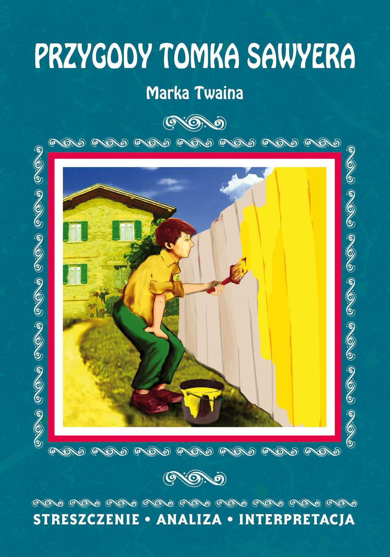 Przygody Tomka Sawyera Marka Twaina. Streszczenie, analiza, interpretacja - Ebook (Książka PDF) do pobrania w formacie PDF