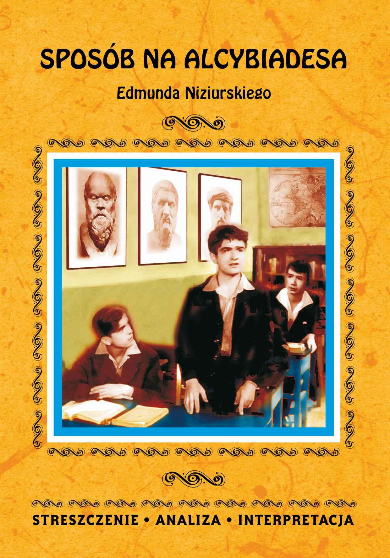 Sposób na Alcybiadesa Edmunda Niziurskiego. Streszczenie, analiza, interpretacja - Ebook (Książka PDF) do pobrania w formacie PDF