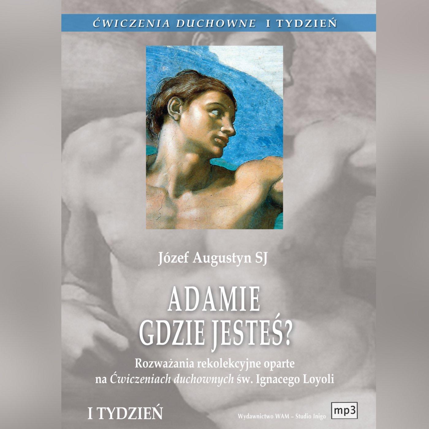 Ćwiczenia duchowne - Adamie, gdzie jesteś?  Tydzień I - Audiobook (Książka audio MP3) do pobrania w całości w archiwum ZIP