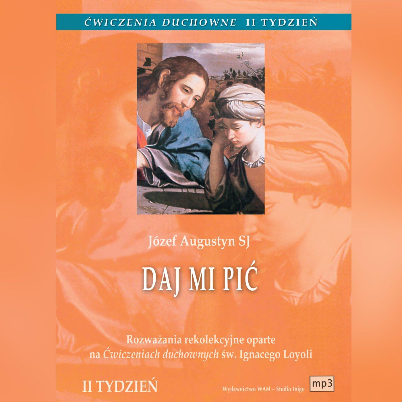 Ćwiczenia duchowne - Daj mi pić. Tydzień II - Audiobook (Książka audio MP3) do pobrania w całości w archiwum ZIP