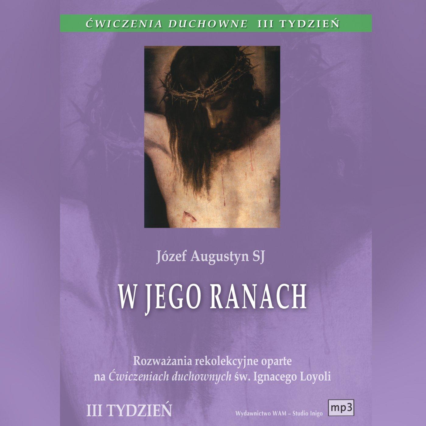 Ćwiczenia duchowne - W Jego ranach. Tydzień III - Audiobook (Książka audio MP3) do pobrania w całości w archiwum ZIP